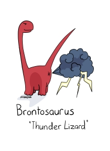 "Brontosaurus ""Thunder Lizard"" A brontosaurs farts out a thudercloud."
