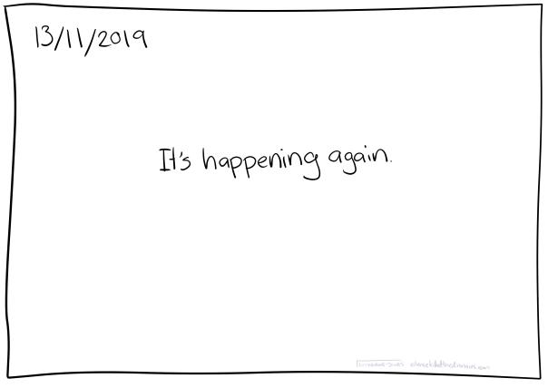 13/11/2019 It's happening again.