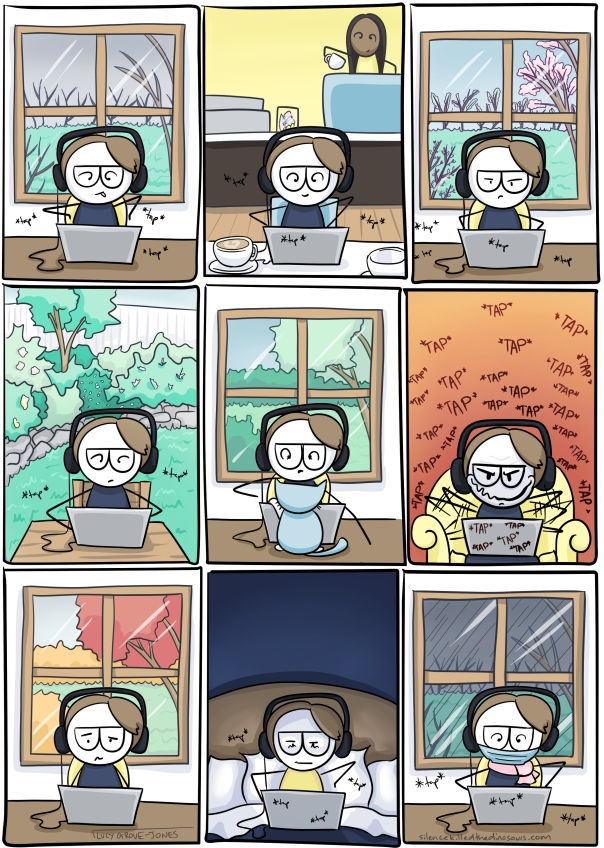 9 panels of me writing. Several in front of a window with changing seasons. One in a cafe. One in bed. One in a garden. One on the couch.