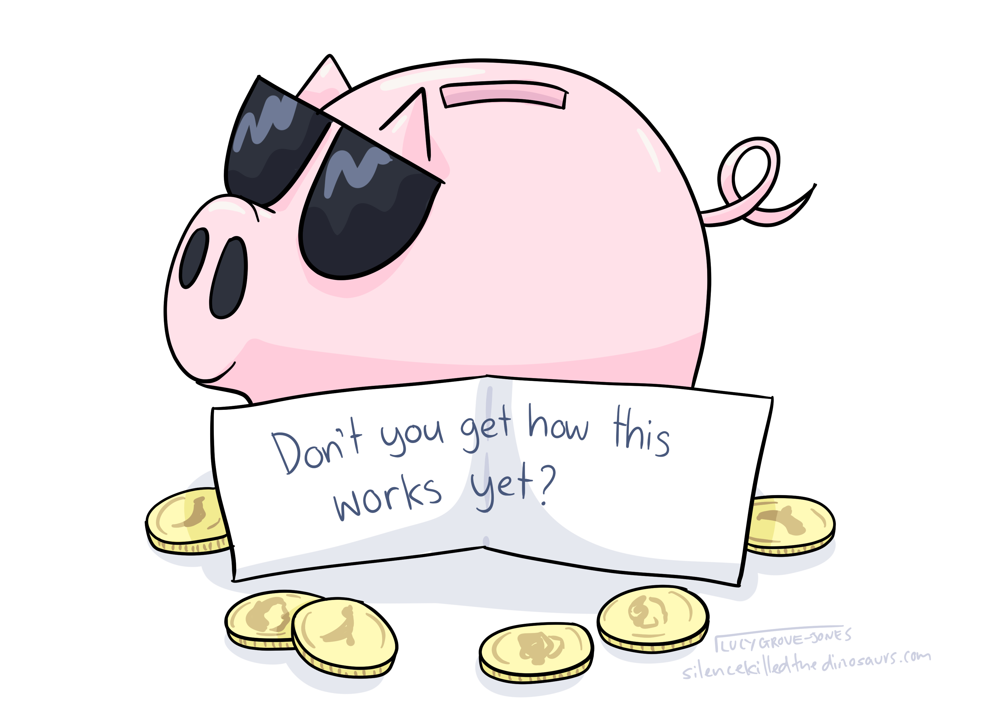 A piggy bank wearing sunglasses with scattered coins. There is a note that reads: 'Don't you get how this works yet?'
